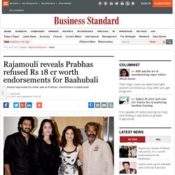 Rajamouli reveals Prabhas refused Rs 18 cr worth endorsements for Baahubali
