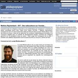 Mathieu Rajchenbach : SVT : Des radisculteurs sur Youtube...