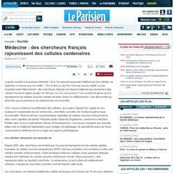 Médecine : des chercheurs français rajeunissent des cellules centenaires