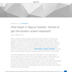 iPad repair in Rajouri Garden: Where to get the broken screen replaced? – Apple & Oneplus Devices Repair – Rapid Repair
