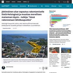 """Jättimäinen alue vapautuu rakentamiselle Etelä-Helsingissä ja muuttaa merellisen maiseman täysin – tutkija: """"tässä rakennetaan lähiökaupunkia"""""""