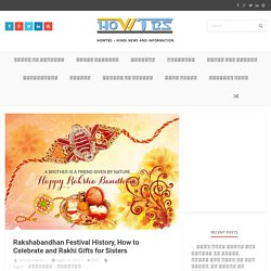 Rakshabandhan Festival History, How to Celebrate and Rakhi Gifts for Sisters HowTBS