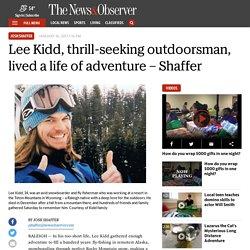 Raleigh native Lee Kidd, thrill-seeking outdoorsman, lived a life of adventure – Shaffer
