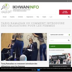 Tariq Ramadanou comment introduire des obligations pour les femmes – Ikhwan Info