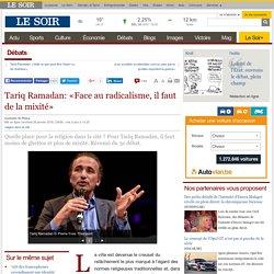 Tariq Ramadan: «Face au radicalisme, il faut de la mixité»