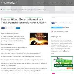 : # Seumur Hidup (Selama Ramadhan) Tidak Pernah Menangis Karena Allah? Bulan Ramadhan telah berlalu… kita perlu...