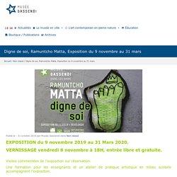 Digne de soi, Ramuntcho Matta, Exposition du 9 novembre au 31 mars - Musée Gassendi