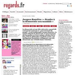 Jacques Rancière : « Rendre à la démocratie son scandale