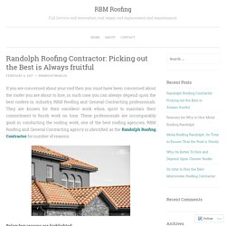 Randolph Roofing Contractor: Picking out the Best is Always fruitful