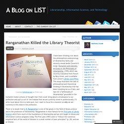 Ranganathan Killed the Library Theorist