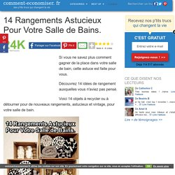 14 Rangements Astucieux Pour Votre Salle de Bain.