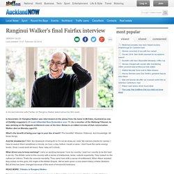 Ranginui Walker's final Fairfax interview
