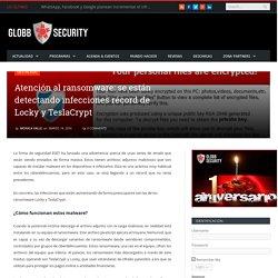 Atención al ransomware: se están detectando infecciones récord de Locky y TeslaCrypt