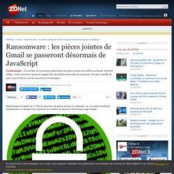 Ransomware : les pièces jointes de Gmail se passeront désormais de JavaScript - ZDNet