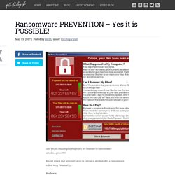 Ransomware PREVENTION – Yes it is POSSIBLE!