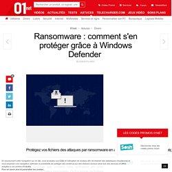 Ransomware : comment s'en protéger grâce àWindows Defender