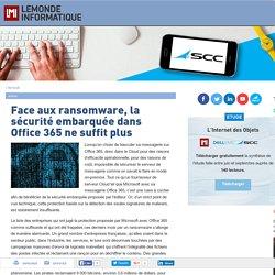 Face aux ransomware, la sécurité embarquée dans Office 365 ne suffit plus