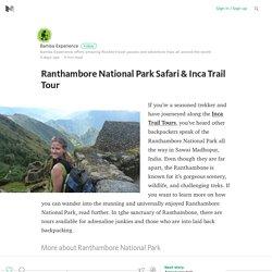 Ranthambore National Park Safari & Inca Trail Tour