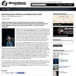 Raoul de James Thiérrée au Théâtre de la Ville