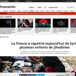 La France a rapatrié aujourd'hui de Syrie plusieurs enfants de jihadistes