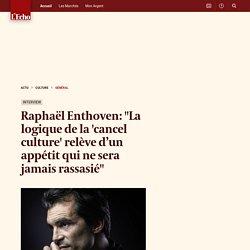 """Raphaël Enthoven: """"La logique de la 'cancel culture' relève d'un appétit qui ne sera jamais rassasié"""""""