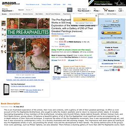 The Pre-Raphaelites: Their Lives and Works in 500 Images: An Illustrated Exploration of the Artists, Their Lives and Contexts, with a Gallery of 290 of Their Greatest Paintings: Amazon.co.uk: Michael Robinson