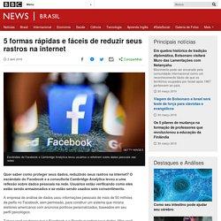 5 formas rápidas e fáceis de reduzir seus rastros na internet - BBC News Brasil