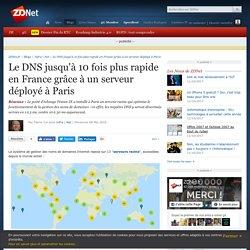 Le DNS jusqu'à 10 fois plus rapide en France grâce à un serveur déployé à Paris - ZDNet