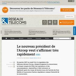 Le nouveau président de l'Arcep veut s'affirmer très rapidement - Actualités RT Régulation télécoms