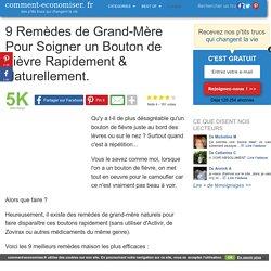 9 Remèdes de Grand-Mère Pour Soigner un Bouton de Fièvre Rapidement & Naturellement.
