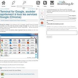 Terminal for Google, accéder rapidement à tous les services Google (Chrome)