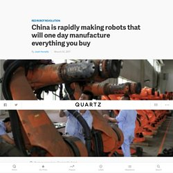 China is rapidly making robots that will one day manufacture everything you buy — Quartz