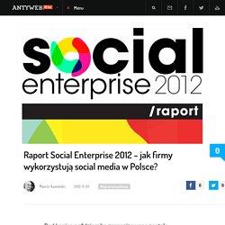 Raport Social Enterprise 2012 - jak firmy wykorzystują social media w Polsce?