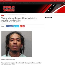 Young Money Rapper, Flow, Indicted In Double Murder Case