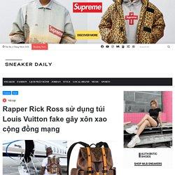 Rapper Rick Ross sử dụng túi Louis Vuitton fake gây xôn xao cộng đồng mạng - Sneaker Daily