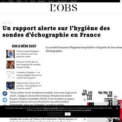 Un rapport alerte sur l'hygiène des sondes d'échographie en France