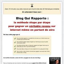 Blog Qui Rapporte : la méthode étape par étape pour gagner un véritable revenu sur internet même en partant de zéro !