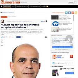 ACTA : le rapporteur au Parlement européen démissionne !
