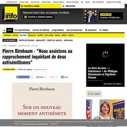 """Pierre Birnbaum - """"Nous assistons au rapprochement inquiétant de deux antisémitismes"""""""