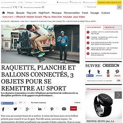 Raquette, planche et ballons connectés, 3 objets pour se remettre au sport - 17 mars 2014