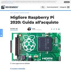 Miglior Raspberry Pi 2020: Guida all'acquisto