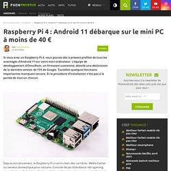Raspberry Pi 4: Android 11 débarque sur le mini PC à moins de 40 €