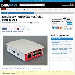 Raspberry : un boîtier officiel pour le Pi 2