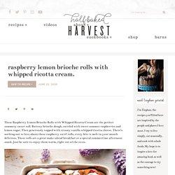 Raspberry Lemon Brioche Rolls with Whipped Ricotta Cream. - Half Baked Harvest