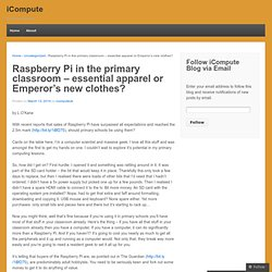 Raspberry Pi in the primary classroom – essential apparel or Emperor's new clothes?