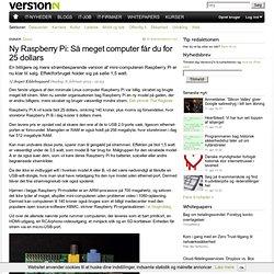 Ny Raspberry Pi: Så meget computer får du for 25 dollars