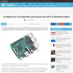 Le Raspberry Pi 3 est disponible, plus puissant avec Wi-Fi et Bluetooth intégrés