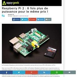 02/02/15 Raspberry Pi 2: 6 fois plus de puissance pour le même prix!