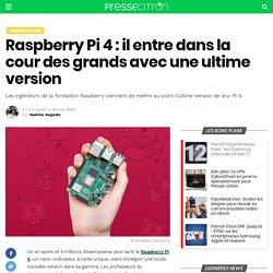 Raspberry Pi 4: il entre dans la cour des grands avec une ultime version
