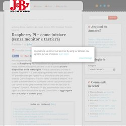 Raspberry Pi - come iniziare (senza monitor e tastiera)